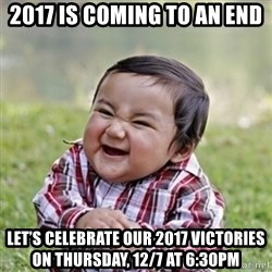 evil toddler kid2 - 2017 is coming to an end Let's Celebrate our 2017 victories on thursday, 12/7 at 6:30pm