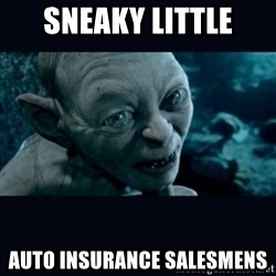 gollum - Sneaky little AUTO INSURANCE salesmens