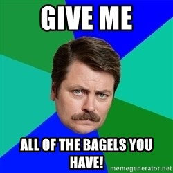 Advice Ron Swanson - Give Me All of the bagels you Have!