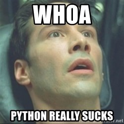 i know kung fu - Whoa Python really sucks
