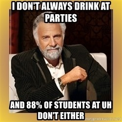 XX beer guy - i DON'T always drink at parties and 88% of students at UH don't either