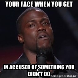 Kevin Hart Face - Your face when you get in accused of something you didn't do