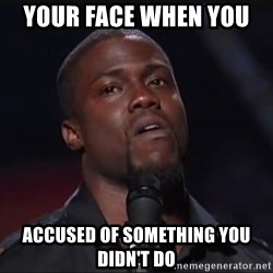 Kevin Hart Face - your face when you  accused of something you didn't do