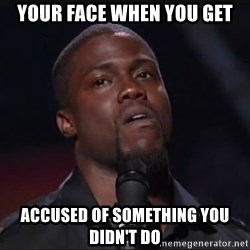 Kevin Hart Face - your face when you get accused of something you didn't do