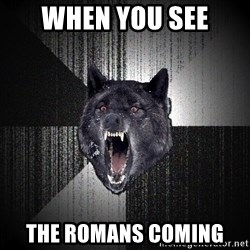 Insanity Wolf - WHen you see the romans coming