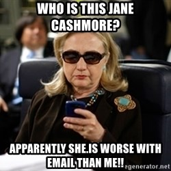 Hillary Clinton Texting - Who is this jane cashmore? Apparently SHE.Is worse with email than me!!