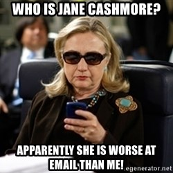 Hillary Clinton Texting - Who is jane cashmore? Apparently she is worse at email than me!