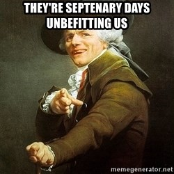 Ducreux - They're septenary days unbefitting us