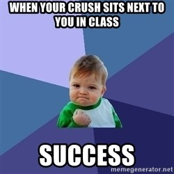 Success Kid - When your crush sits next to you in class Success