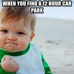 fist pump baby - when you find a 12 hour car park