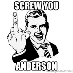 middle finger - screw you anderson