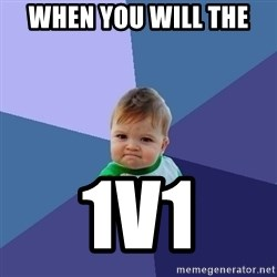 Success Kid - when you will the  1v1