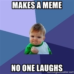 Success Kid - makes a meme no one laughs