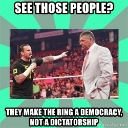 CM Punk Apologize! - see those people? they make the ring a democracy, not a dictatorship