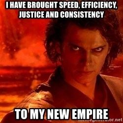 Anakin Skywalker - I have brought speed, efficiency, justice and consistency  To my new empire