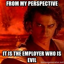 Anakin Skywalker - From my perspective It is the employer who is evil