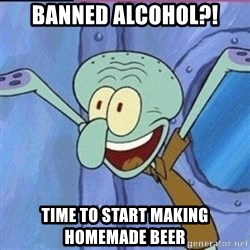 calamardo me vale - banned alcohol?! time to start making homemade beer