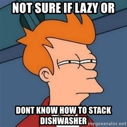 Not sure if troll - Not sure if lazy or dont know HOW TO STACK DISHWASHER