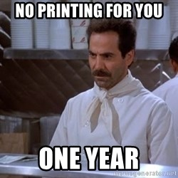 soup nazi - No printing for you one year