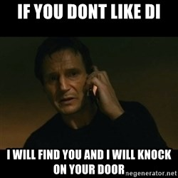 liam neeson taken - If you dont like DI I will FInd you and I will knock on your door