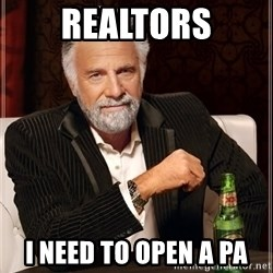 The Most Interesting Man In The World - REaltors I need to open a PA