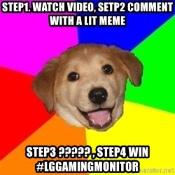 Advice Dog - Step1. Watch Video, Setp2 comment with a LIT Meme  Step3 ????? , Step4 Win #LGGamingMonitor