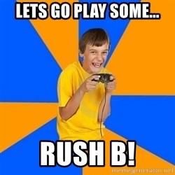 Annoying Gamer Kid - lets go play some... rush b!