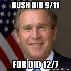 George Bush - bush did 9/11 fdr did 12/7