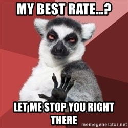 Chill Out Lemur - My best rate...? Let me stop you right there