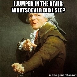 Ducreux - I jumped in the river, whatsoever did I see?