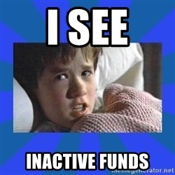 i see dead people - I see inactive funds