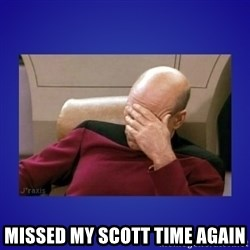 Picard facepalm  - Missed my Scott Time again