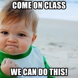 fist pump baby - Come on class we can do this!