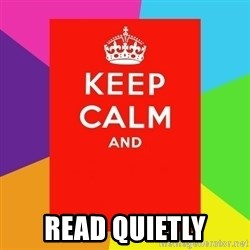 Keep calm and - read quietly