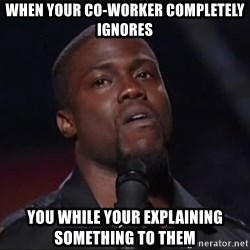 Kevin Hart Face - When your co-worker completely ignores you while your explaining something to them