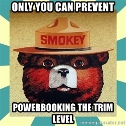 Smokey the Bear - ONLY YOU CAN PREVENT POWERBOOKING THE TRIM LEVEL