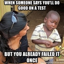 Skeptical African Child - When someone says you'll do good on a test But you already failed it once