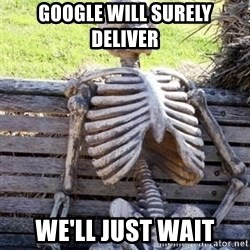 Waiting For Op - Google will surely deliver We'll just wait