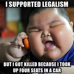 fat chinese kid - I supported legalism But i got killed because i took up four seats in a car