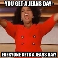giving oprah - You Get a Jeans Day- Everyone Gets a Jeans Day!