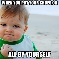 fist pump baby - When you put your shoes on all by yourself