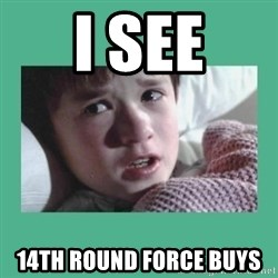 sixth sense - I SEE 14TH ROUND fORCE BUYS