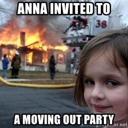 Disaster Girl - Anna invited to a moving out party