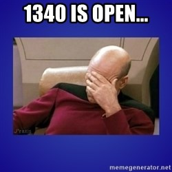 Picard facepalm  - 1340 is open...