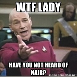 star trek wtf - WTF LADY have you not heard of nair?
