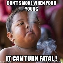 Smoking Baby - Don't Smoke when your young It can turn fatal !