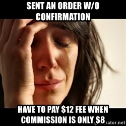 crying girl sad - Sent an order w/O confirmation Have to pay $12 fee when commission is only $8
