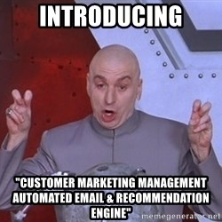"""Dr. Evil Air Quotes - Introducing """"Customer Marketing Management Automated Email & Recommendation Engine"""""""