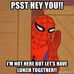 Psst spiderman - PSST HEY YOU!! I'M NOT HERE BUT Let's have lunch together!!