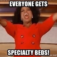 giving oprah - Everyone gets Specialty beds!